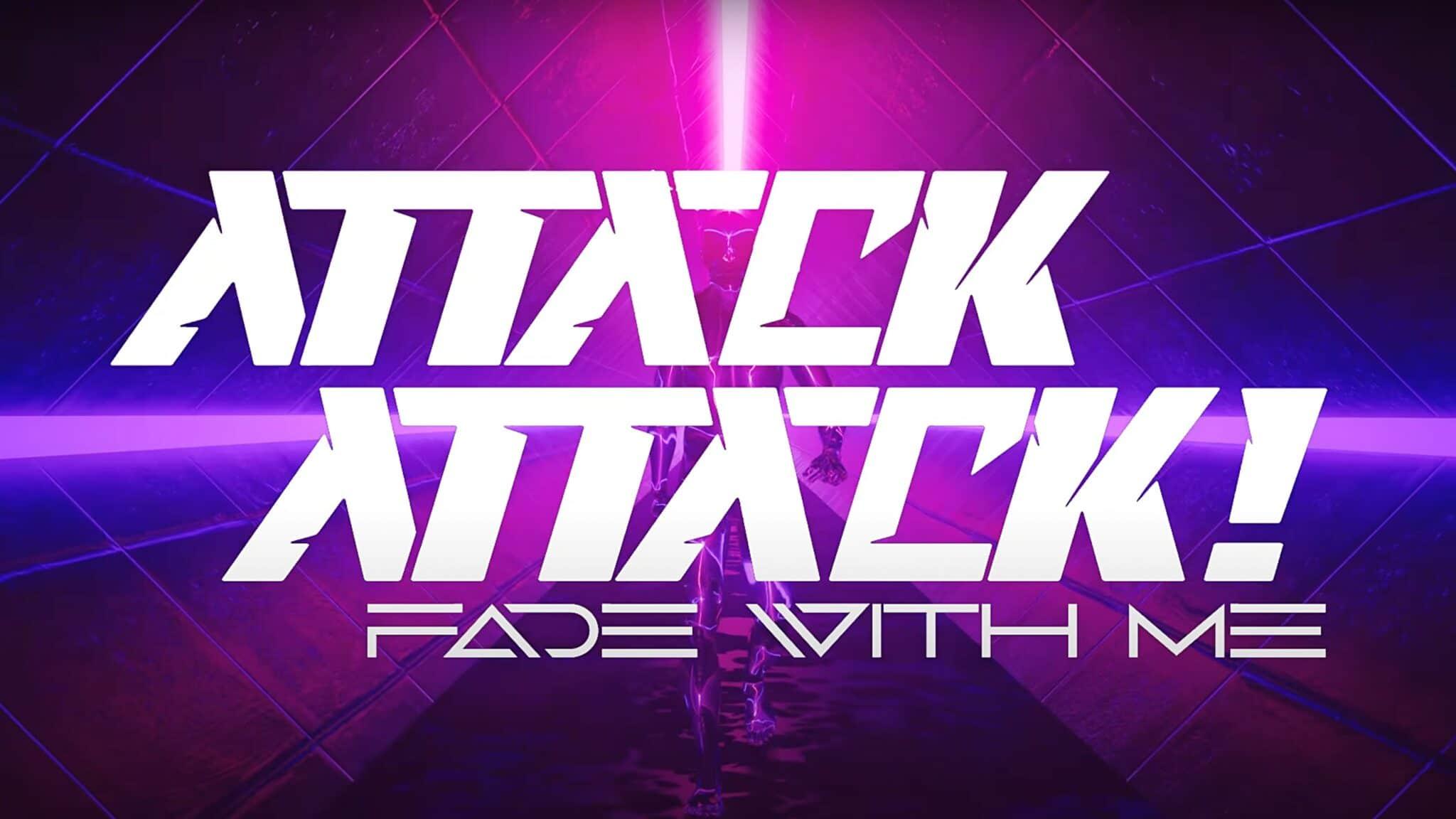 Attack Attack! Fade With Me