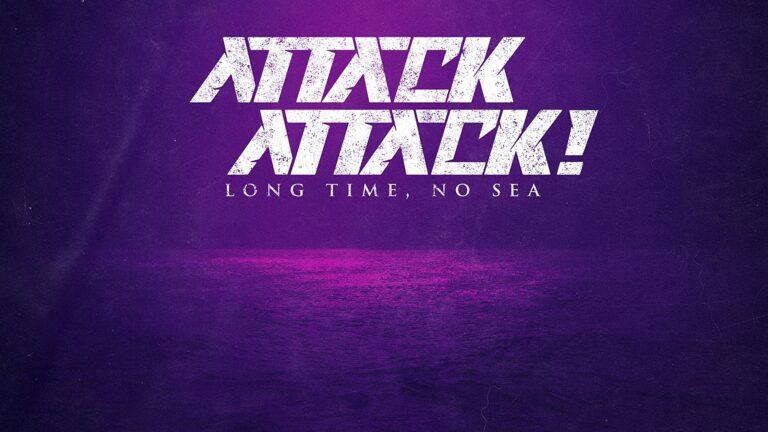 Attack Attack! Long Time, No Sea