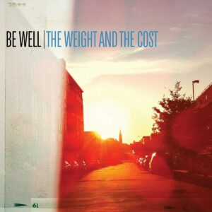 Be Well The Weight And The Cost