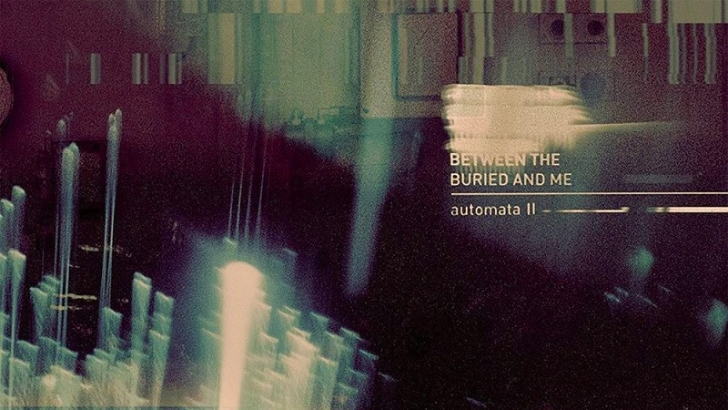 Between the Buried and Me Automata II