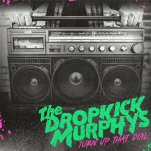 Dropkick Murphys Turn Up That Dial