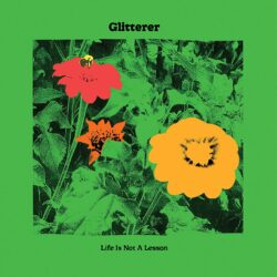 Glitterer Life Is Not A Lesson
