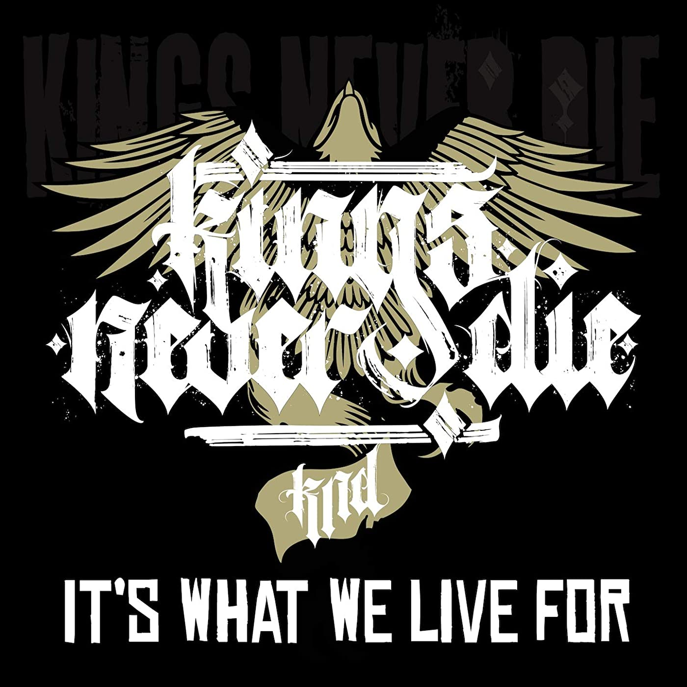 Kings Never Die It's What We Live For