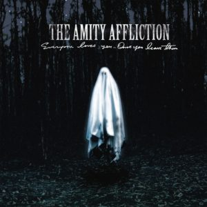 The Amity Affliction Everyone Loves You Once You Leave Them