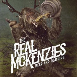 The Real McKenzies Beer And Loathing