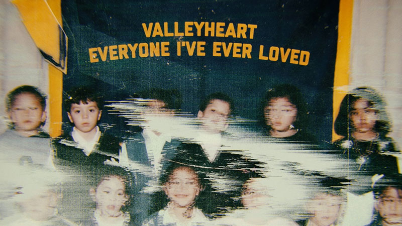 Valleyheart Everyone I've Ever Loved